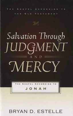 Salvation Through Judgment and Mercy: The Gospel According to Jonah  -     By: Bryan D. Estelle