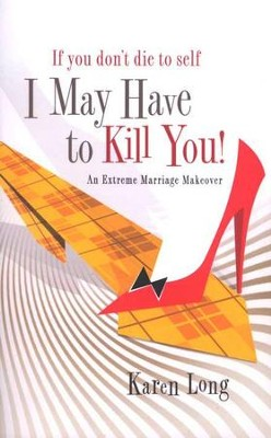 If You Don't Die to Self, I May Have to Kill You  -     By: Karen Long