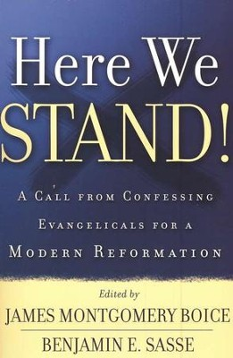 Here We Stand!: A Call from Confessing Evangelicals for a Modern Reformation  -