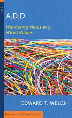 A.D.D.: Wandering Minds and Wired Bodies   -     By: Edward T. Welch
