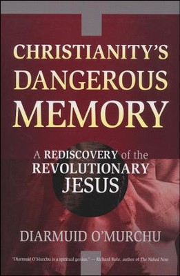 Christianity's Dangerous Memory: A Rediscovery of the Revolutionary Jesus  -     By: Diarmuid O'Murchu