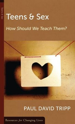 Teens and Sex: How Should We Teach Them?   -     By: Paul David Tripp