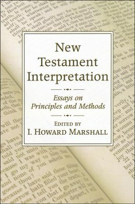 New Testament Interpretation: Essays on Principles and Methods  -     By: I. Howard Marshall