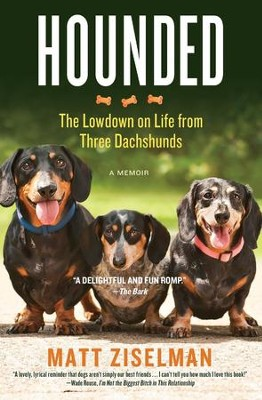 Hounded: Life Lessons From Three Dachshunds  -     By: Matt Ziselman