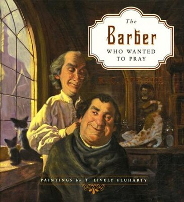 The Barber Who Wanted to Pray  -     By: R.C. Sproul     Illustrated By: T. Lively Fluharty