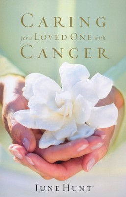 Caring for a Loved One with Cancer  -     By: June Hunt