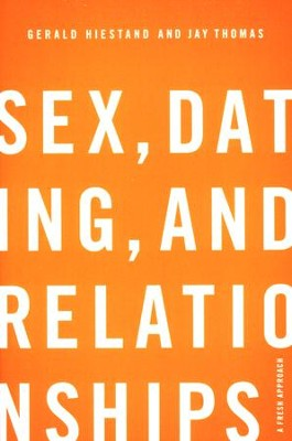Sex, Dating, and Relationships: A Fresh Approach  -     By: Gerald Hiestand, Jay S. Thomas