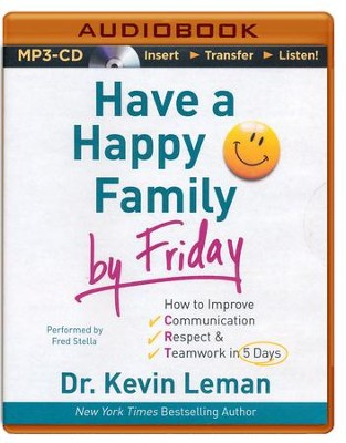Have a Happy Family By Friday: How to Improve Communication, Respect & Teamwork in 5 Days - unabridged audiobook on MP3-CD  -     By: Dr. Kevin Leman