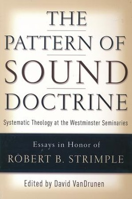 The Pattern of Sound Doctrine: Systematic Theology at the Westminster Seminaries  -     By: David VanDrunen