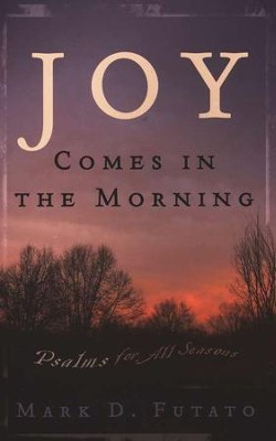 Joy Comes in the Morning  -     By: Mark D. Futato