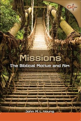 Missions: The Biblical Motive and Aim  -     By: John M.L. Young