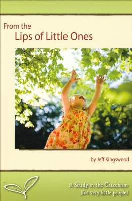 From the Lips of Little Ones: A Study in the Catechism (for very little people)  -     By: Jeff Kingswood
