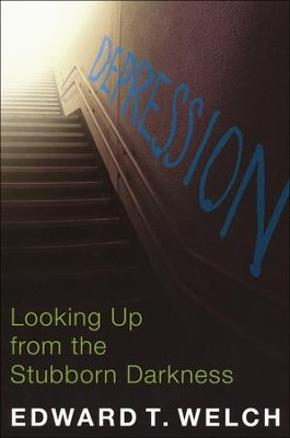Depression: Looking Up from the Stubborn Darkness   -     By: Edward T. Welch Ph.D.