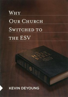 Why Our Church Switched to the ESV  -     By: Kevin DeYoung
