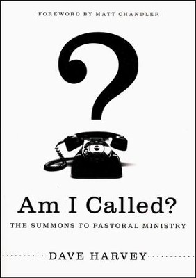 Am I Called? Summons to Pastoral Ministry   -     By: Dave Harvey, Matt Chandler
