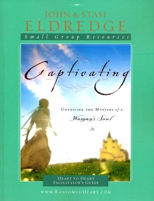 Captivating Heart to Heart Leader's Guide: An Invitation Into the Beauty and Depth of the Feminine Soul  -     By: John Eldredge, Stasi Eldredge