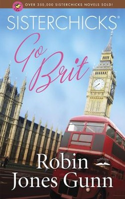 Sisterchicks Go Brit!, Sisterchicks Series #7   -     By: Robin Jones Gunn