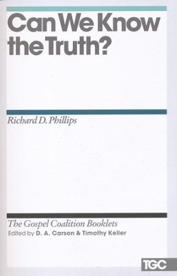 Can We Know the Truth?: Gospel Coalition Booklets   -     By: Richard Phillips