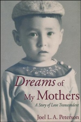 Dreams Of My Mothers: A Story of Love Transcendent  -     By: Joel Peterson
