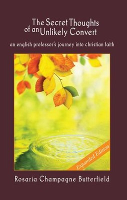 The Secret Thoughts of an Unlikely Convert, Expanded  Edition: An English Professor's Journey into Christian Faith  -     By: Rosaria Champagne Butterfield
