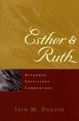 Esther & Ruth: Reformed Expository Commentary [REC]   -     By: Iain M. Duguid