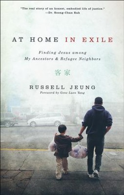 At Home In Exile: Finding Jesus Amoung My Ancestors & Refugee Neighbors  -     By: Russell Jeung