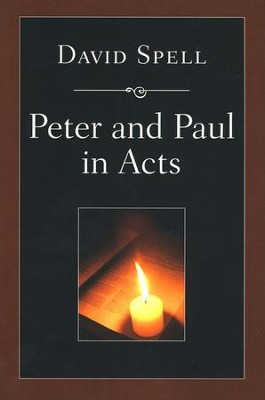 Peter and Paul in Acts: A Comparison of Their Ministries: A Study in New Testament Apostolic Ministry  -     By: David Spell