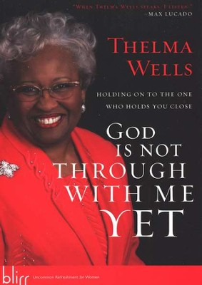 God Is Not Through with Me Yet   -     By: Thelma Wells