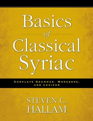 Basics of Classical Syriac: Complete Grammar, Workbook, and Lexicon  -     By: Steven C. Hallam