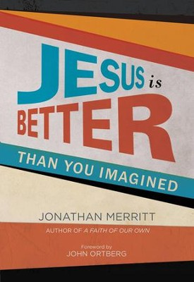 Jesus Is Better Than You Imagined  -     By: Jonathan Merritt