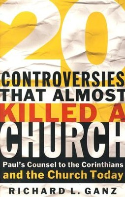 20 Controversies That Almost Killed a Church: Paul's  Counsel to the Corinthians and the Church Today  -     By: Richard L. Ganz