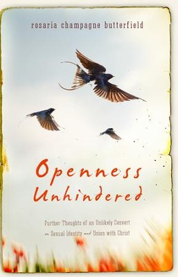 Openness Unhindered: Further Thoughts of an Unlikely Convert on Sexual Identity and Union with Christ  -     By: Rosaria Champagne Butterfield