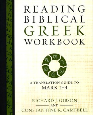 Reading Biblical Greek Workbook: A Translation Guide to Mark 1-4  -     By: Richard J. Gibson, Constantine R. Campbell