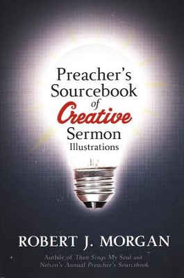 Preacher's Sourcebook for Creative Sermon Illustrations  -     By: Robert J. Morgan