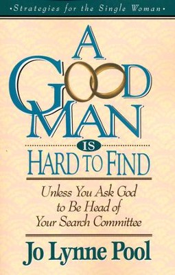 A Good Man is Hard to Find   -     By: Jo Lynne Pool