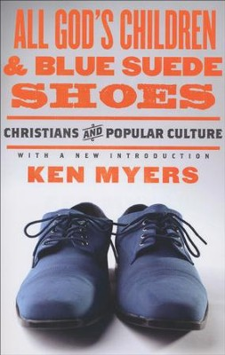 All God's Children & Blue Suede Shoes: Christians and Popular Culture  -     By: Kenneth A. Myers