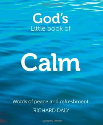God's Little Book of Calm: Words of Peace and Refreshment  -     By: Richard Daly