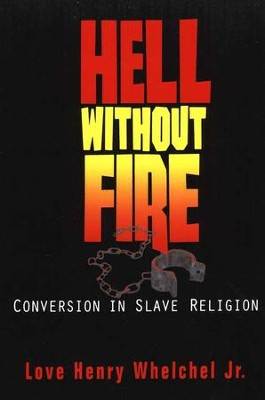Hell Without Fire: Conversion in Slave Religion  -     By: Love Henry Whelchel Jr.