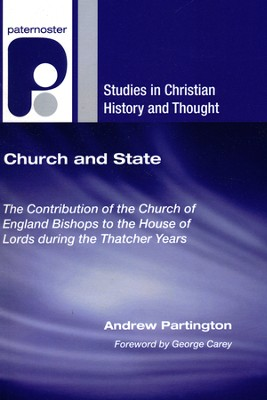 Church and State: The Contribution of the Church of England Bishops to the House of Lords during the Thatcher Years  -     By: Andrew Partington, George Carey