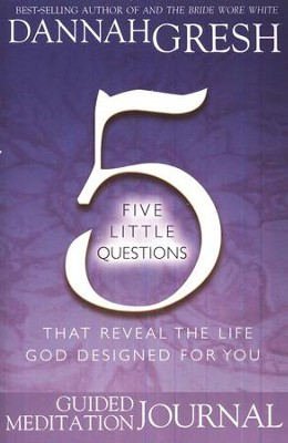 Five Little Questions that Reveal the Life God Designed for You: Study Journal  -     By: Dannah Gresh