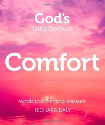 God's Little Book of Comfort: Words to Soothe and Reassure  -     By: Richard Daly
