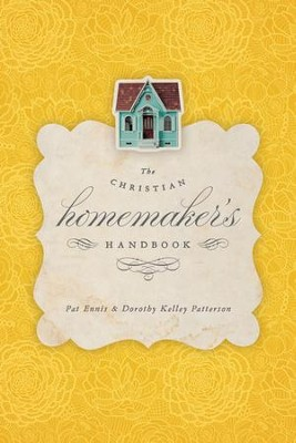 The Christian Homemaker's Handbook  -     By: Pat Ennis, Dorothy Kelley Patterson, Rhonda Harrington Kelley