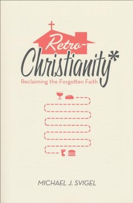 RetroChristianity: Reclaiming the Forgotten Faith  -     By: Michael J. Svigel