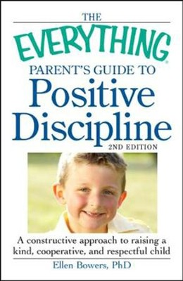 The Everything Parent's Guide to Positive Discipline: A constructive approach  -     By: Ellen Bowers Ph.D.