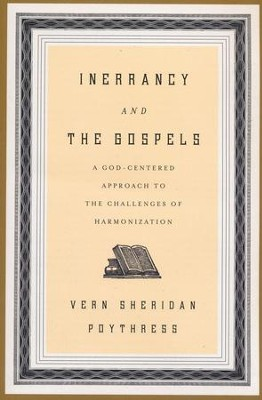 Inerrancy and the Gospels: A God-Centered Approach to the Challenges of Harmonization  -     By: Vern Sheridan Poythress