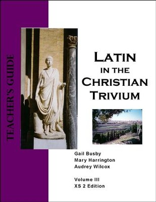 Latin in the Christian Trivium Vol III, Teacher's Guide XS Edition  -     By: Gail Busby, Mary Harrington