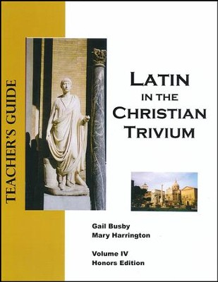 Latin in the Christian Trivium, Vol IV, Teacher's Guide Honors Edition  -     By: Gail Busby, Mary Harrington