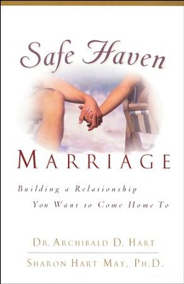 Safe Haven Marriage: A Marriage You Can Come Home to  -     By: Dr. Archibald D. Hart, Sharon Hart May Ph.D.