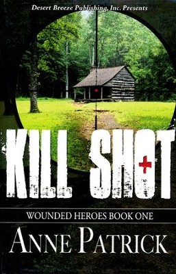 Kill Shot, Wounded Heroes Series #1   -     By: Anne Patrick