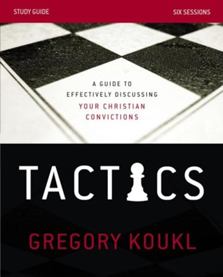 Tactics, Study Guide  -     By: Gregory Koukl